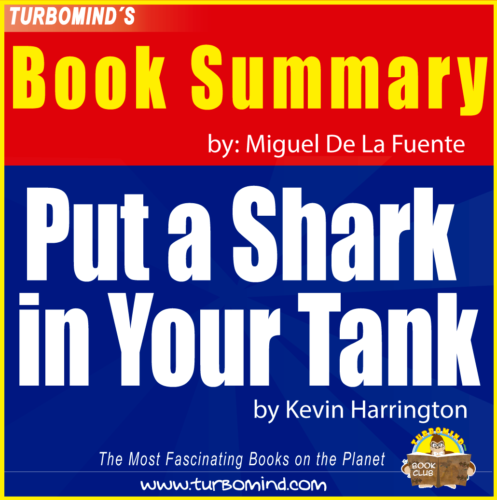 """Put a shark in your tank"", By Kevin Harrington, Summary by Miguel De La Fuente, www.turbomind.com"