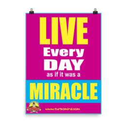LIVE EVERY DAY AS A MIRACLE