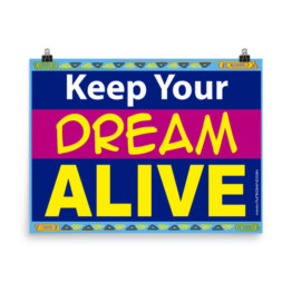'KEEP YOUR DREAM ALIVE""