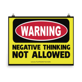 """NEGATIVE THINKING NOT ALLOWED"""