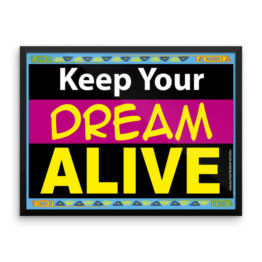 """Keep Your Dream Alive"" Framed photo paper poster (24×18)"