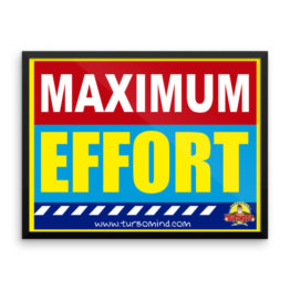 """Maximum Effort"" Framed photo paper poster (24×18)"