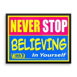 """Never Stop believing"" Framed photo paper poster (24×18)"