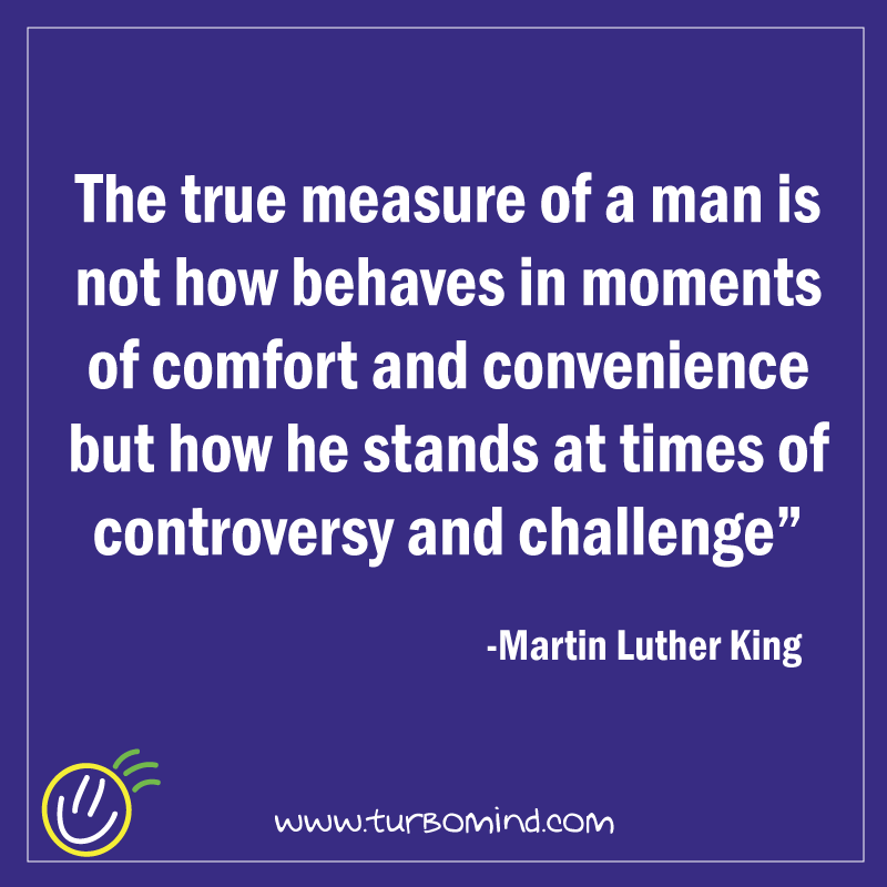 The true measure of a man-Martin Luther King