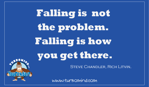 """Falling is not the problem, is how you get there"" Rich Litvin"