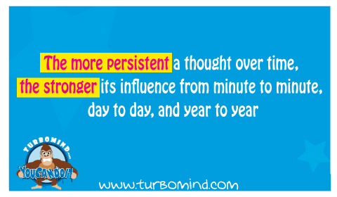 The more persistent a thought over time, the stronger its influence