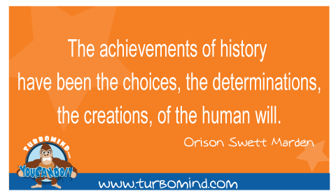 The achievements of history have been the choices, the determinations, the creations of the human will.