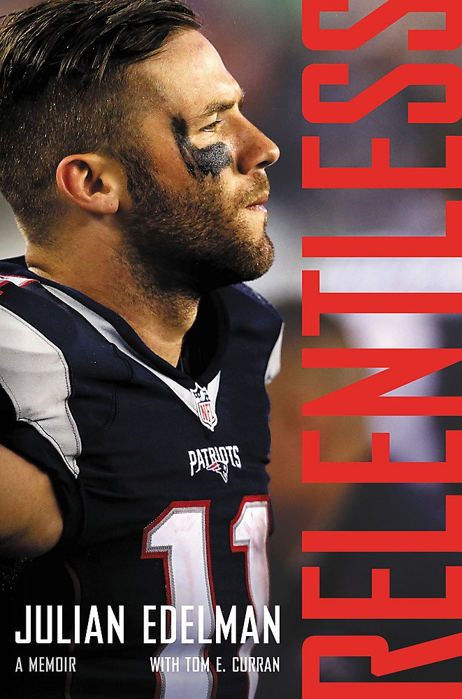 """RELENTLESS"", by Julian Edelman, Book Summary"