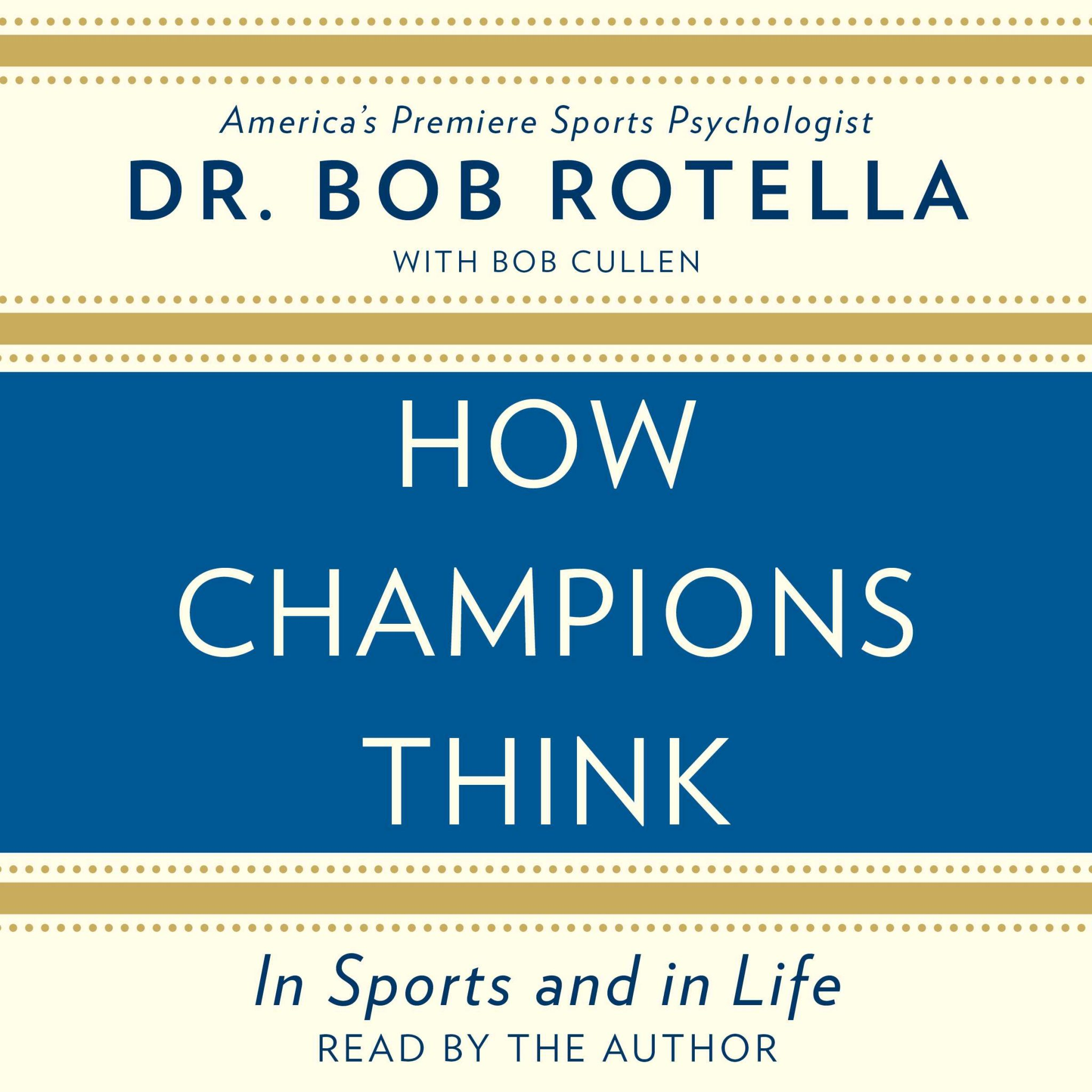 HOW CHAMPIONS THINK, BY DR. BOB ROTELLA