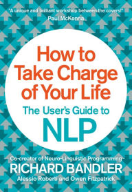HOW TO TAKE CHARGE OF YOUR LIFE, BY Richard Bandler The user´s Guide to NLP, turbomind´s bok club, https://www.turbomind.com/