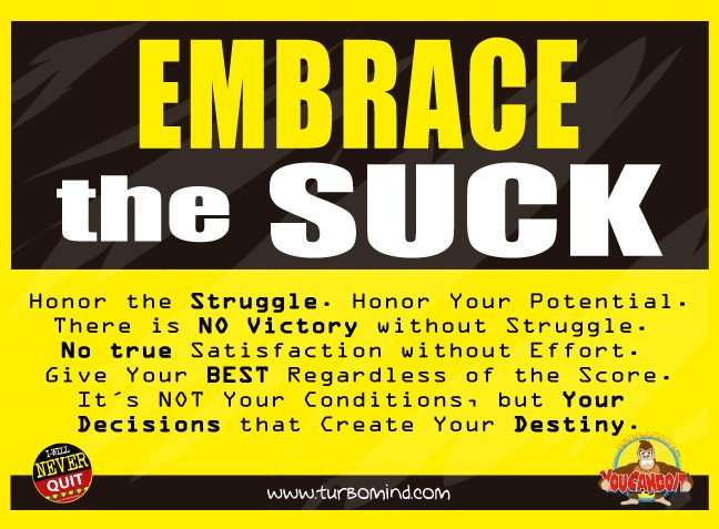 Embrace the suck. Honor the struggle. The struggle is part of the equation. Embrace that struggle, it´s the part that really makes you better. We are looking for Partners to Develop the TurboMind Inspirational Accessory Line, Contac Miguel though WhatsApp +507-62463797. Any Goal or Dream You are Committed to Make Happen? Call Me, I love helping people become Exceptional and Achieve the impossible. Miguel De La Fuente, Mental Training Coach. +507-62463797. https://www.turbomind.com https://www.turboday.com. Download the TotalSuccess Daily App.