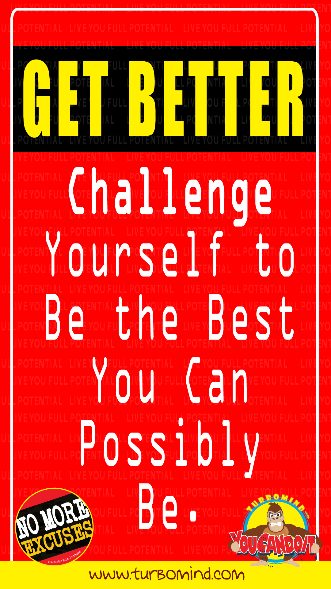 GET BETTER, CHALLENGE YOURSELF