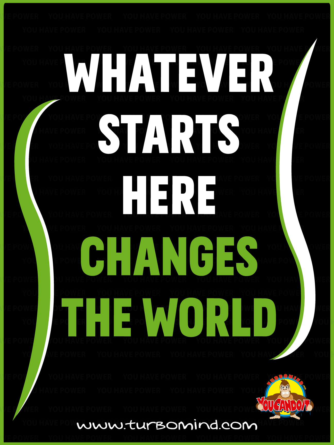 WHATEVER STARTS HERE CHANGES THE WOLRD