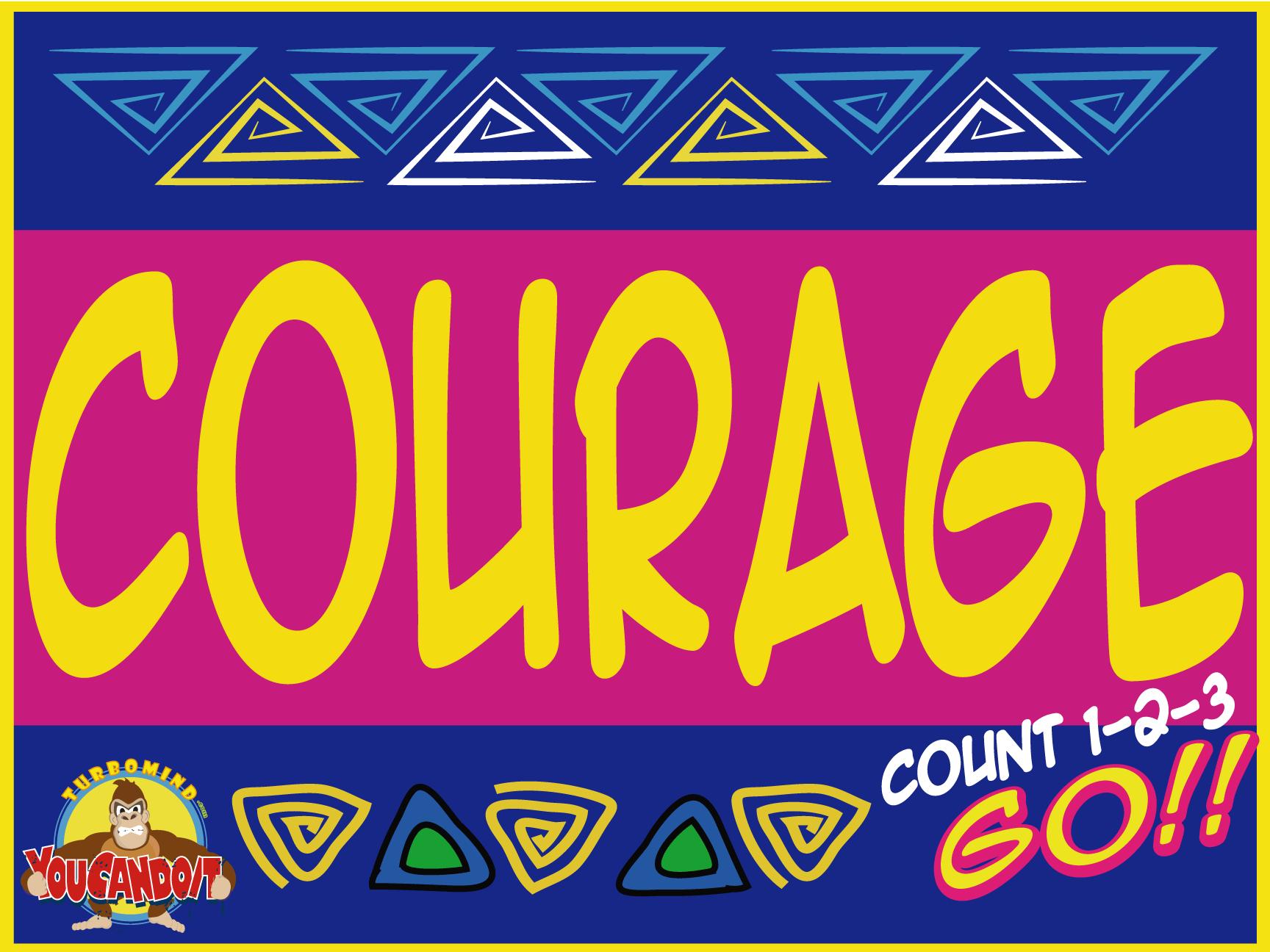 cOURAGE; 1-2-3 GO