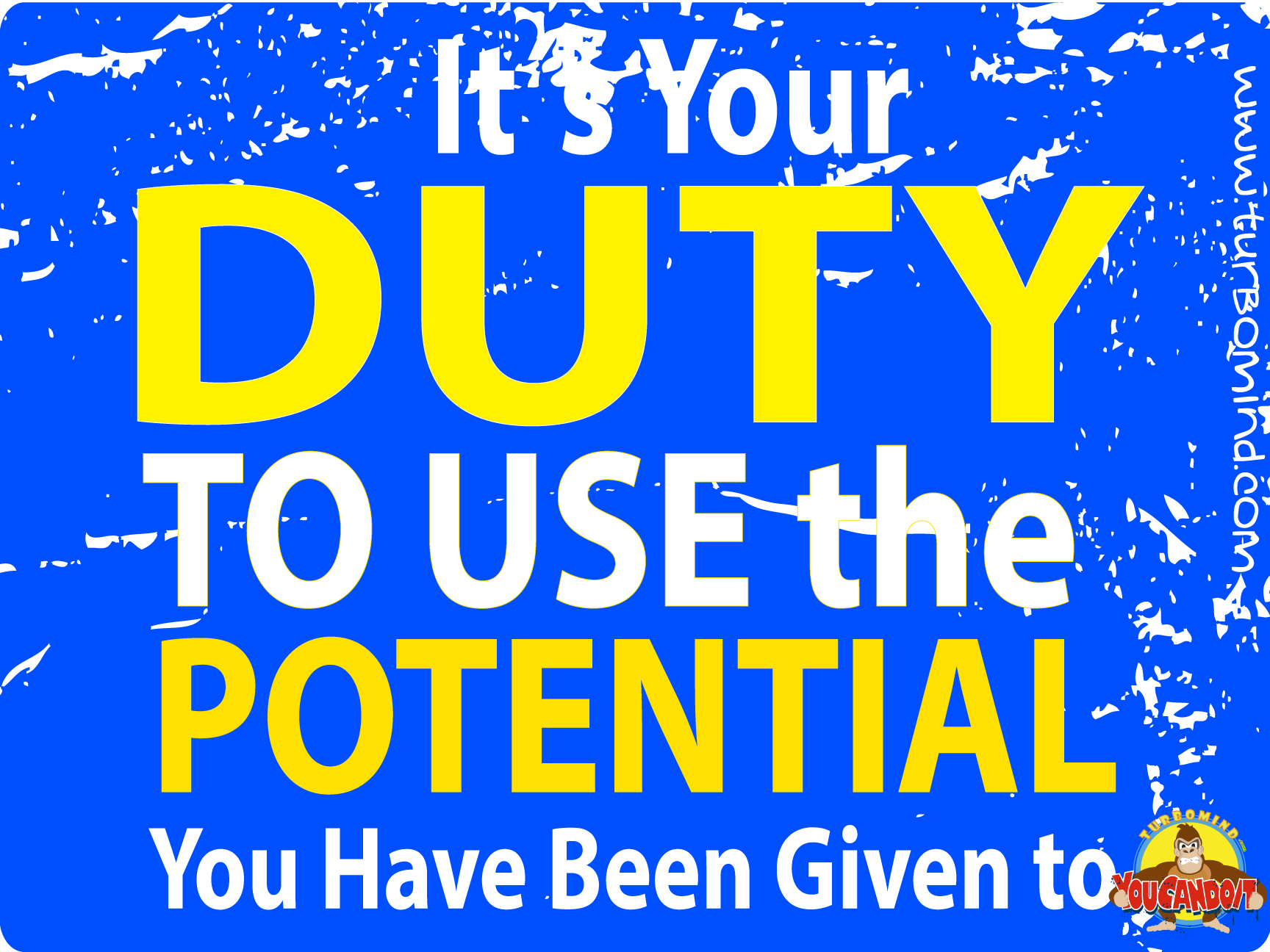 IT´S YOUR DUTY TO USE YOUR POTENTIAL