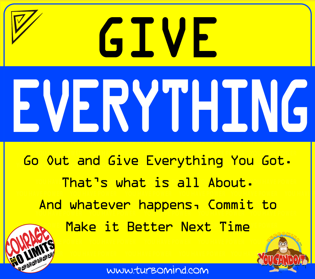 GIVE EVERYTHING, turbomind Daily Inspiration