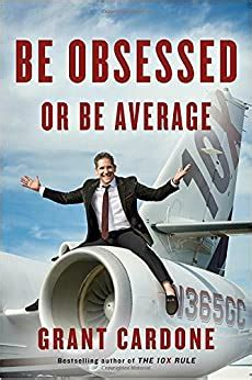 Be Obsessed or Be Average, by Grant Cardone, Book Summary