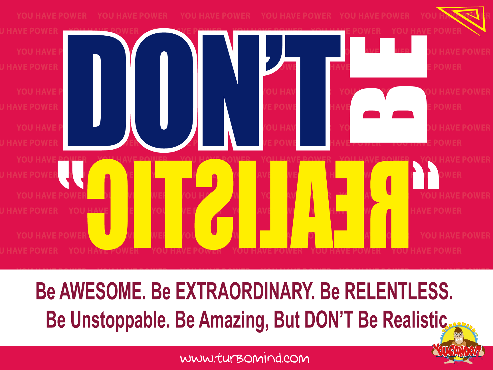 Dont be realistic, be awesome, turbomind.com