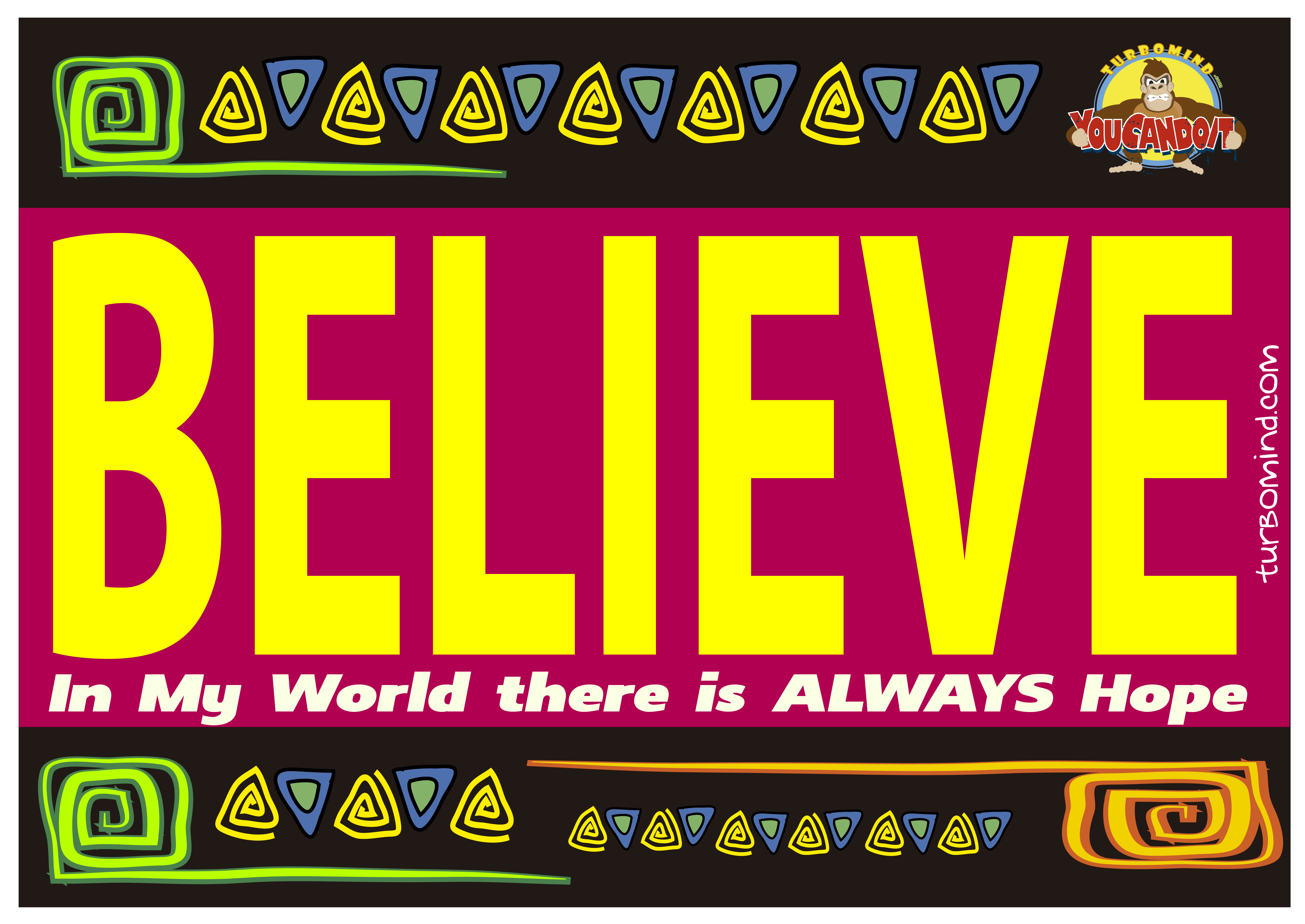 Believe. In My World there is Always HOPE.